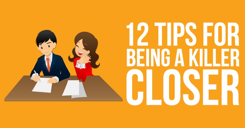 12 Tips for Being a Killer Closer