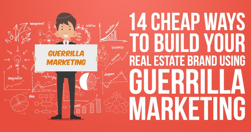 14 Cheap Ways to Build Your Real Estate Brand Using Guerrilla Marketing