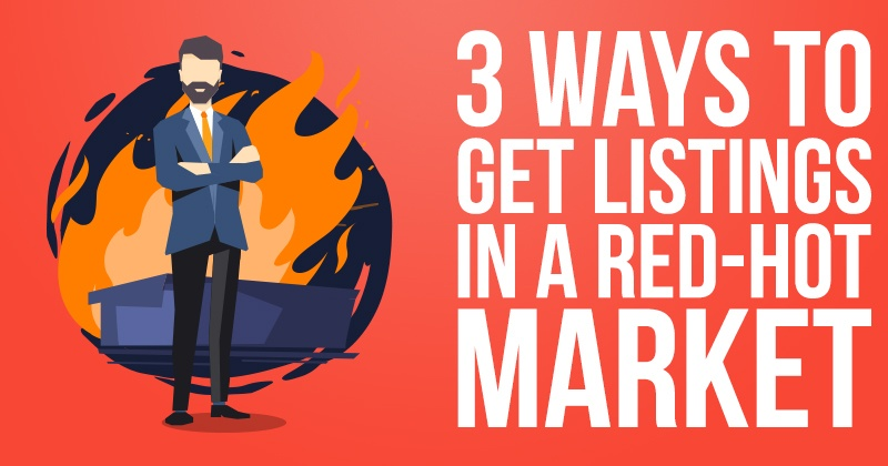 3 Ways To Get Listings In A Red Hot Market