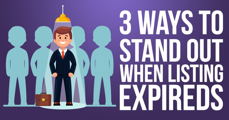 3 Ways To Stand Out When Listing Expireds