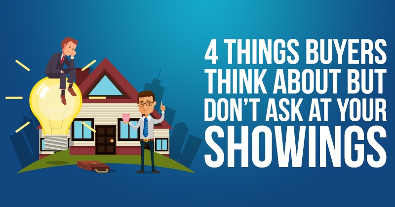 4 Things Buyers Think About But Don't Ask at Your Showings
