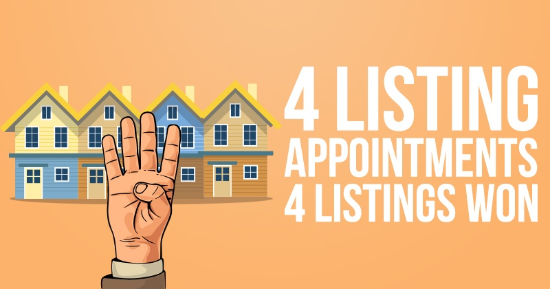 4 Listing Appointments, 4 Listings Won