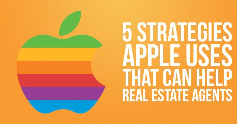 5 Strategies Apple Uses That Can Help Real Estate Agents