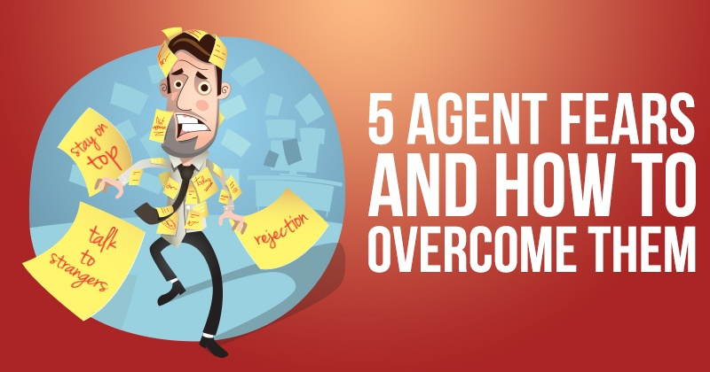 5 Agent Fears And How To Overcome Them