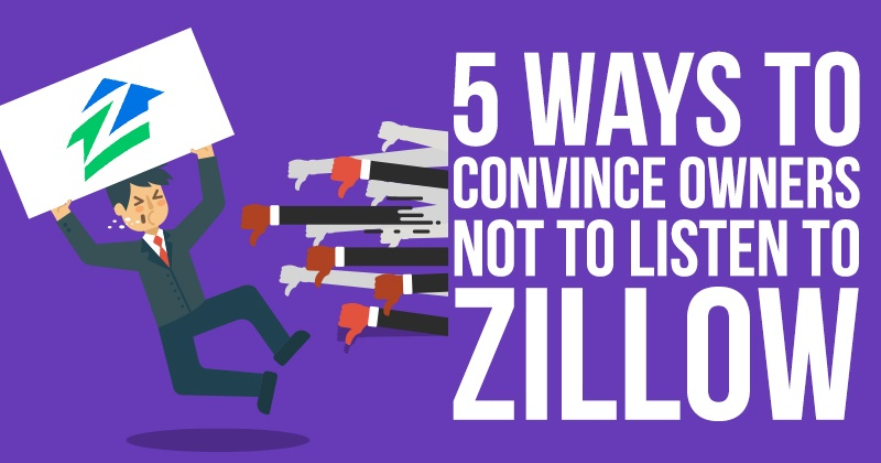 5 Ways To Convince Owners Not To Listen to Zillow
