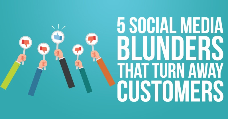 5 Social Media Blunders That Turn Away Customers