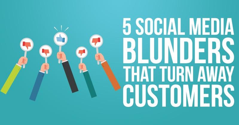 5 Social Media Blunders That Turn Away Customers