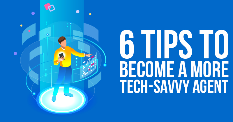 6 Tips To Become A More Tech-Savvy Agent