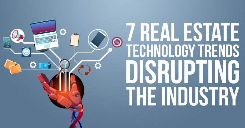7 Real Estate Technology Trends Disrupting the Industry