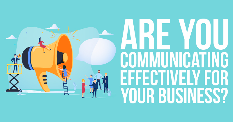 Are You Communicating Effectively For Your Business