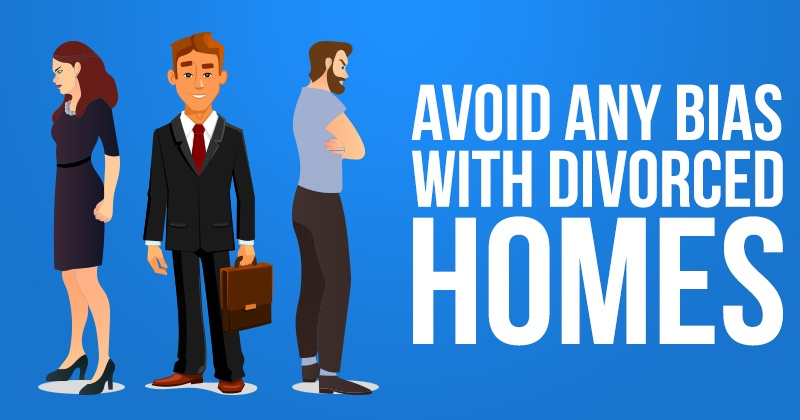 Avoid Any Bias With Divorced Homes