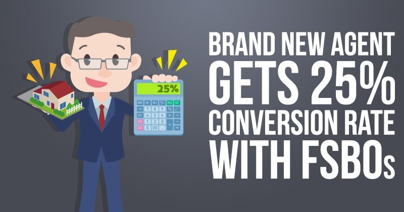 Brand New Agent Gets 25% Conversion Rate with FSBOs