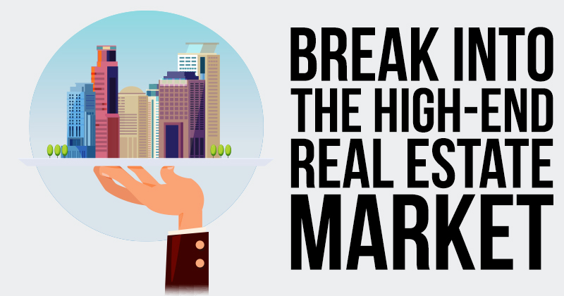 Break into the High-End Real Estate Market