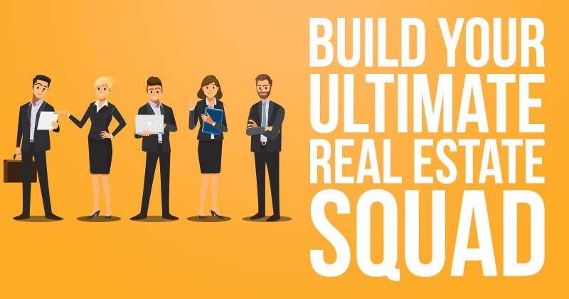 Build Your Ultimate Real Estate Squad