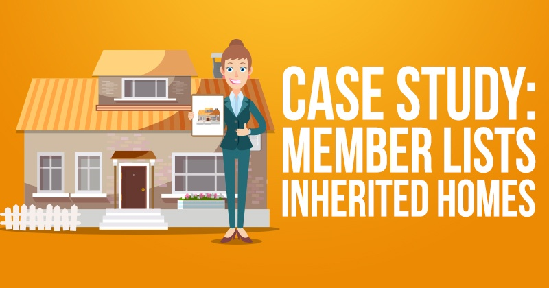 Case Study: Member Lists Inherited Homes