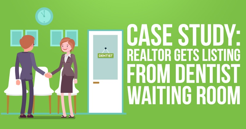 Case Study: Realtor Gets Listing from Dentist Waiting Room