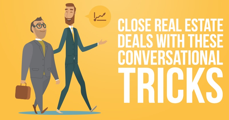 Close Real Estate Deals with These Conversational Tricks