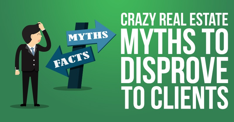Crazy Real Estate Myths To Disprove To Clients