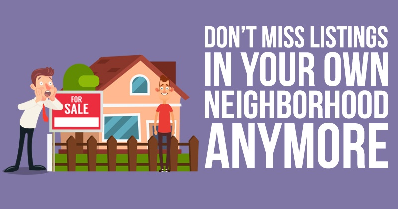 Don_t_Miss_Listings_In_Your_Own_Neighborhood_Anymore