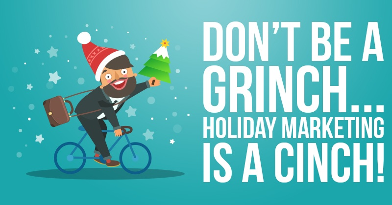 Don't Be a Grinch, Holiday Marketing is a Cinch!