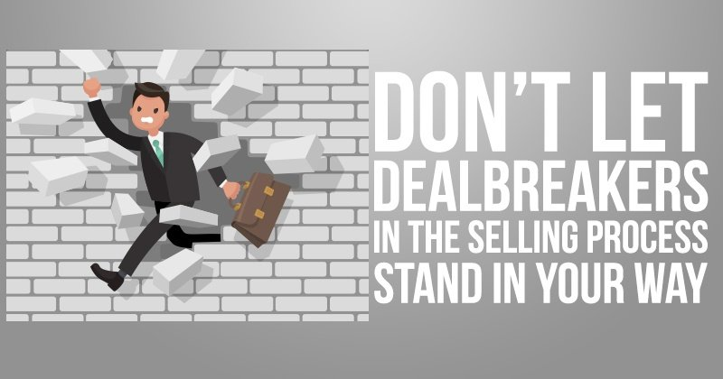 Don't Let Dealbreakers in the Selling Process Stand in Your Way
