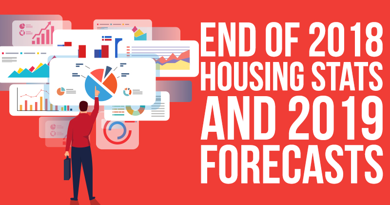 End of 2018 Housing Stats and 2019 Forecasts