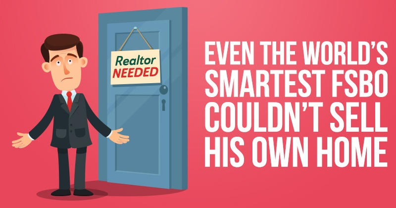 Even the World's Smartest FSBO Couldn't Sell His Own Home!