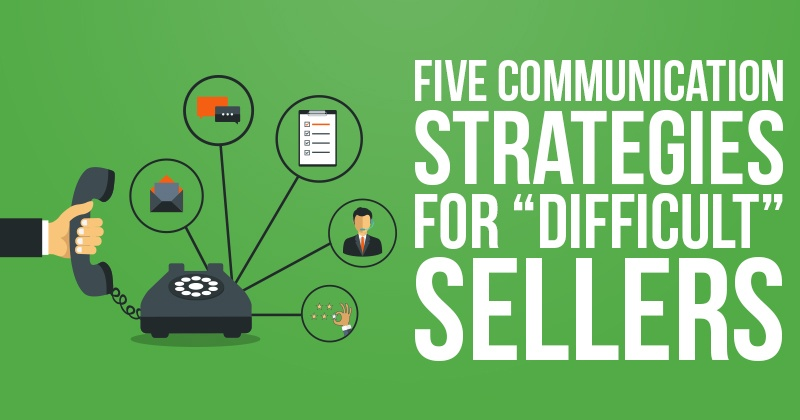 """Five Communication Strategies for """"Difficult"""" Sellers"""