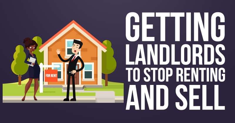 Getting Landlords to Stop Renting and Sell