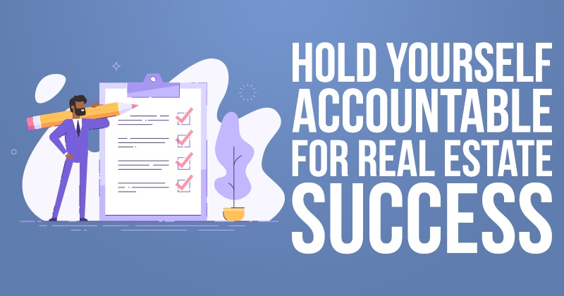 Hold Yourself Accountable for Real Estate Success