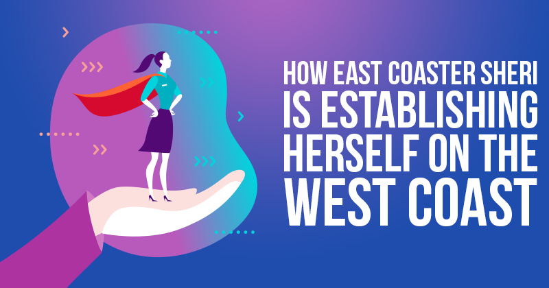How East Coaster Sheri Is Establishing Herself On The West Coast