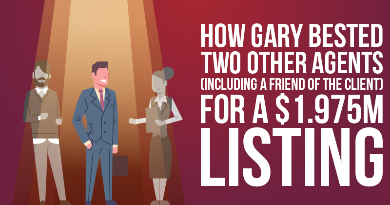 How Gary Bested Two Other Agents (Including a Friend of the Client) for a $1.975M Listing