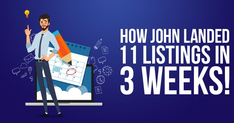 How New Agent John Landed 11 Listings in 3 Weeks!