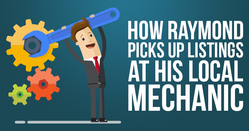 How Raymond Picks Up Listings at His Local Mechanic