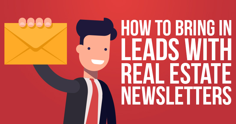 How to Bring in Leads with Real Estate Newsletters