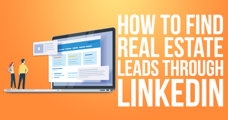 How to Find Real Estate Leads Through LinkedIn