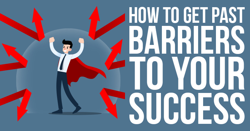 How To Get Past Barriers To Your Success