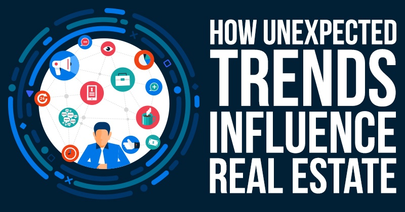 How Unexpected Trends Influence Real Estate