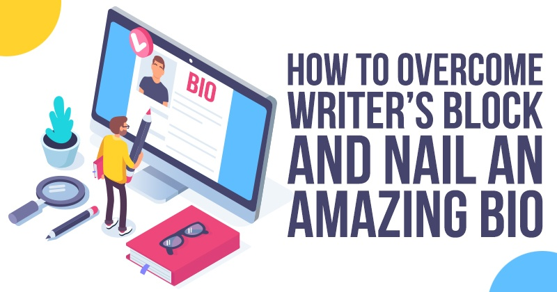 How to Overcome Writers Block And Nail an Amazing Bio