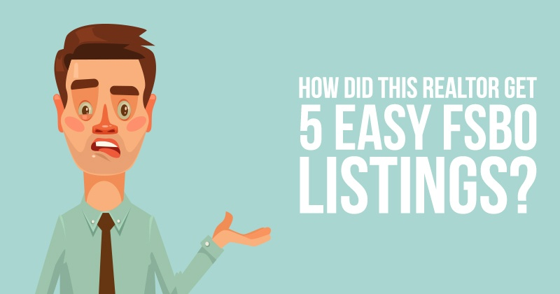 How Did This Realtor Get 5 Easy FSBO Listings?