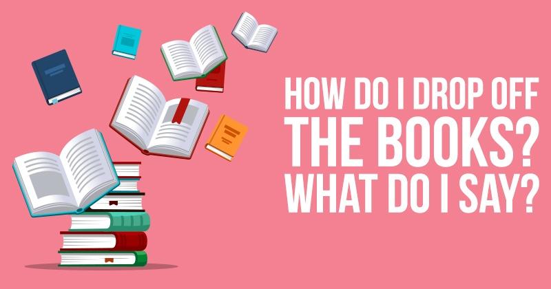 How do I drop off the books? What do I say?