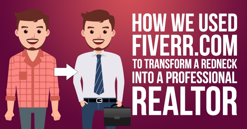 How We Used Fiverr.com to Transform a Redneck Into a Professional Realtor