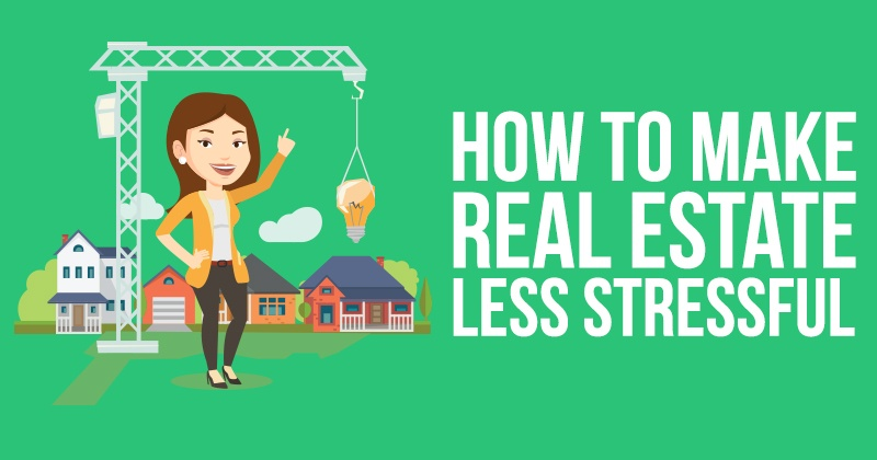 How to Make Real Estate Less Stressful