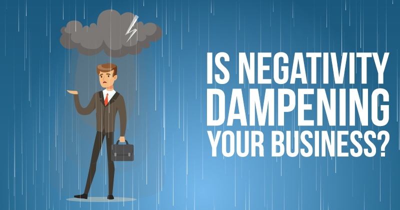 Is Negativity Dampening Your Business