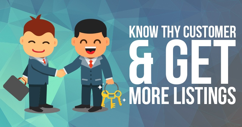 Know Thy Customer & Get More Listings