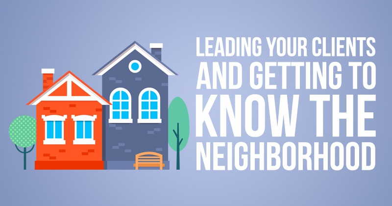 Leading Your Clients and Getting To Know The Neighborhood