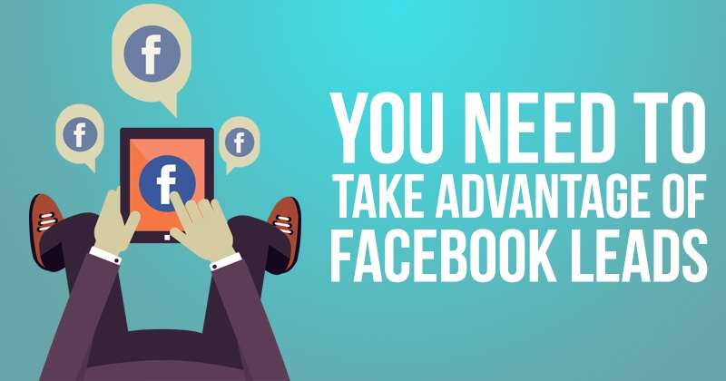 You Need To Take Advantage of Facebook Leads