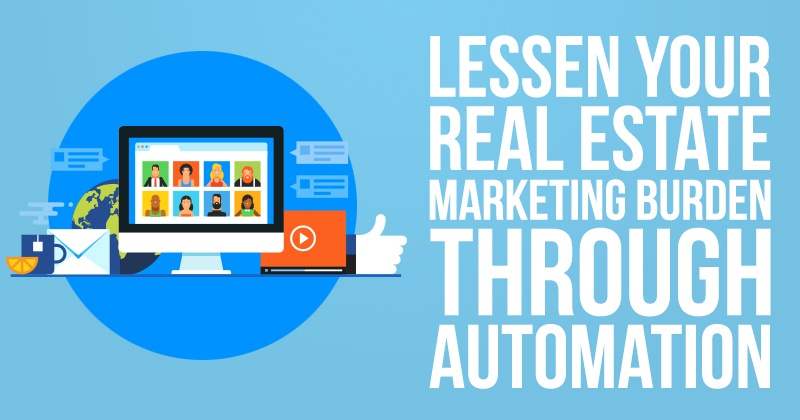 Lessen Your Real Estate Marketing Burden through Automation