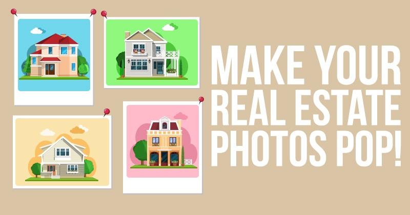 Make Your Real Estate Photos POP!