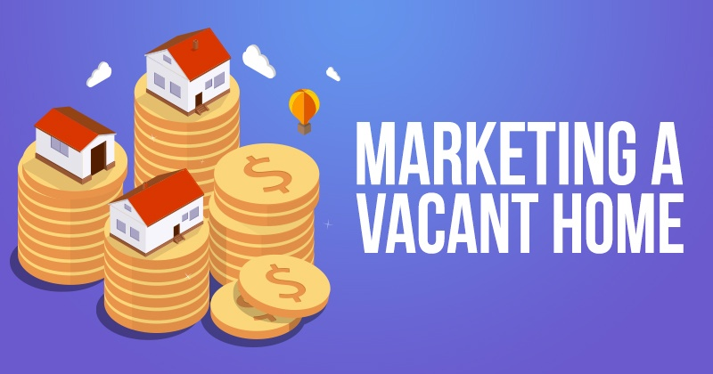 Marketing a Vacant Home